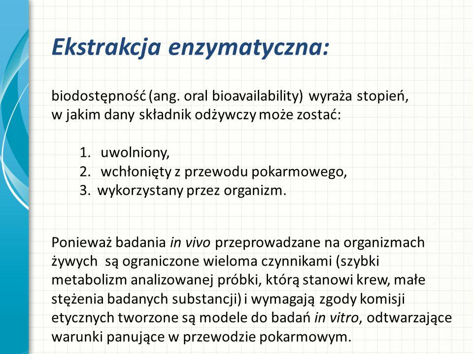 Ekstrakcja enzymatyczna: biodostępność (ang. oral bioavailability) wyraża stopień, w jakim dany składnik odżywczy może zostać: 1. uwolniony, 2. wchłon