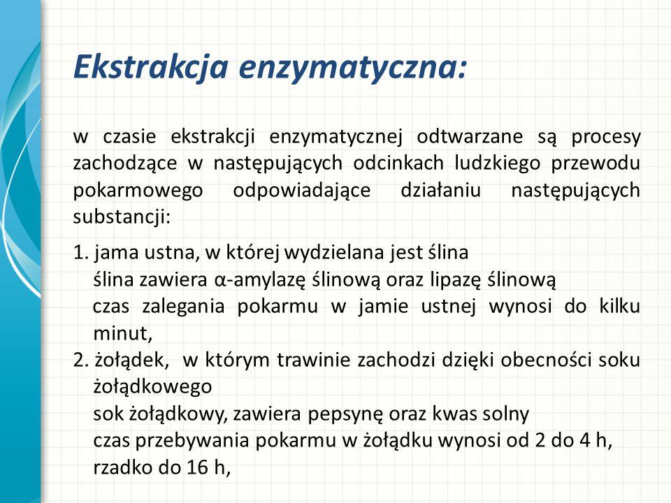 Ekstrakcja enzymatyczna: w czasie ekstrakcji enzymatycznej odtwarzane są procesy zachodzące w następujących odcinkach ludzkiego przewodu pokarmowego o