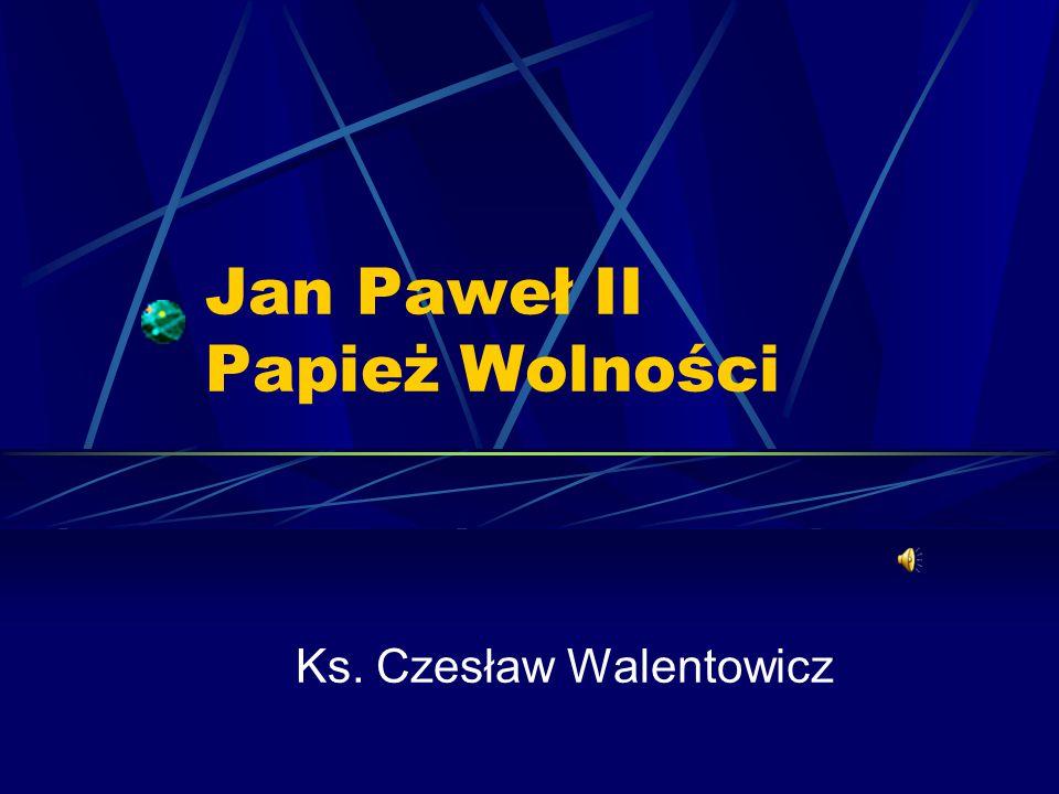 Jan Paweł II Papież Wolności Ks. Czesław Walentowicz