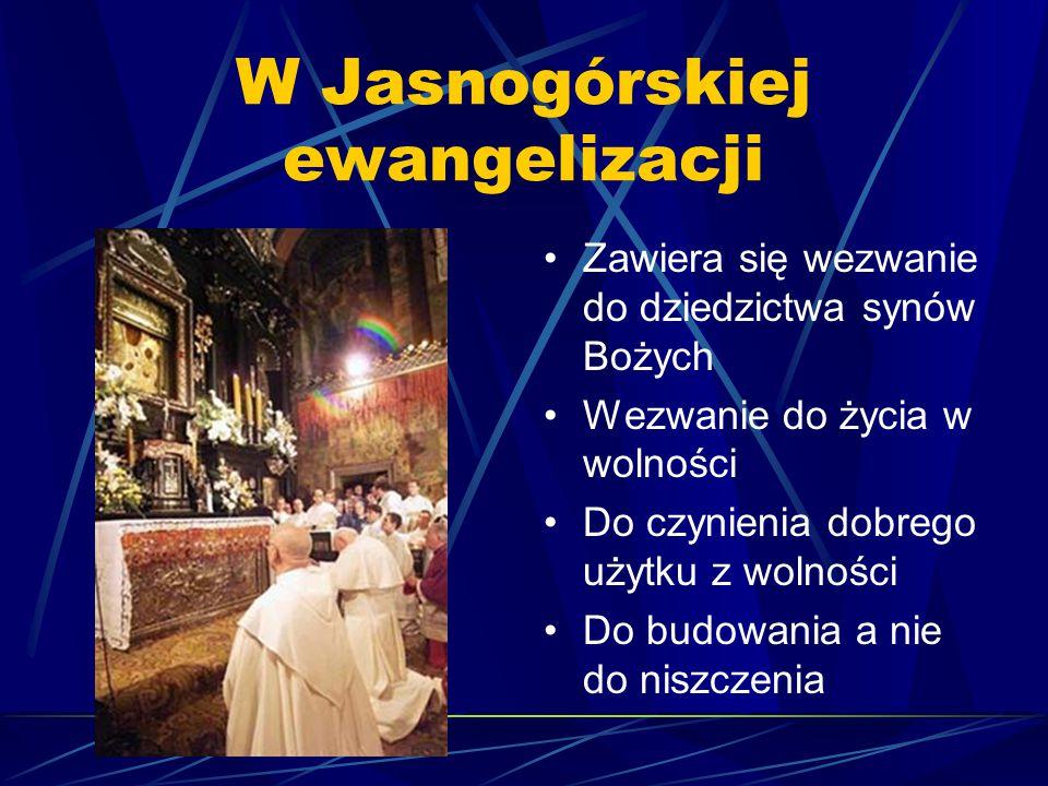 W Jasnogórskiej ewangelizacji Zawiera się wezwanie do dziedzictwa synów Bożych Wezwanie do życia w wolności Do czynienia dobrego użytku z wolności Do
