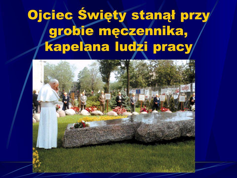 Ojciec Święty stanął przy grobie męczennika, kapelana ludzi pracy
