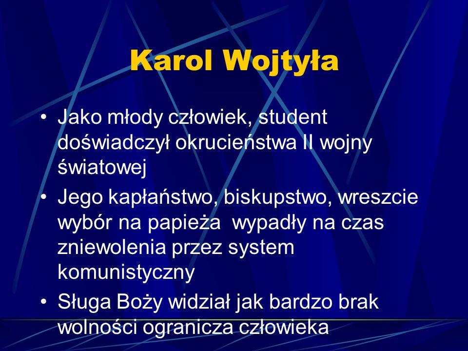 Karol Wojtyła Jako młody człowiek, student doświadczył okrucieństwa II wojny światowej Jego kapłaństwo, biskupstwo, wreszcie wybór na papieża wypadły