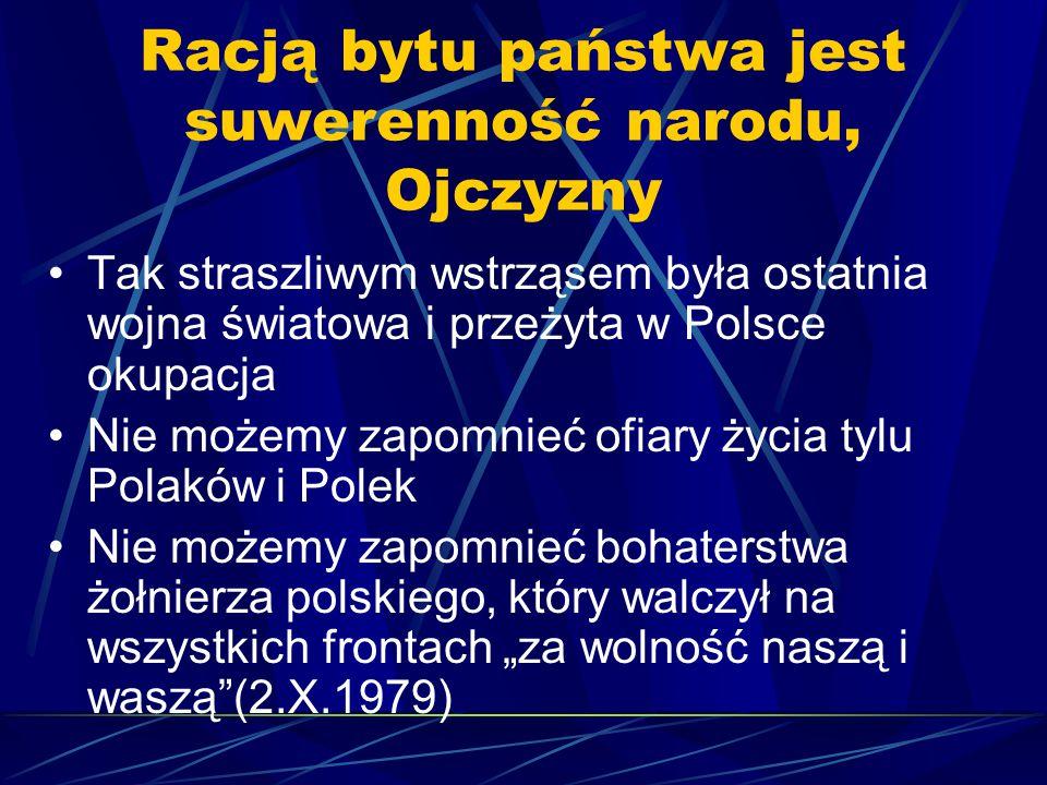 Racją bytu państwa jest suwerenność narodu, Ojczyzny Tak straszliwym wstrząsem była ostatnia wojna światowa i przeżyta w Polsce okupacja Nie możemy za