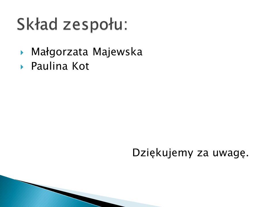  Małgorzata Majewska  Paulina Kot Dziękujemy za uwagę.