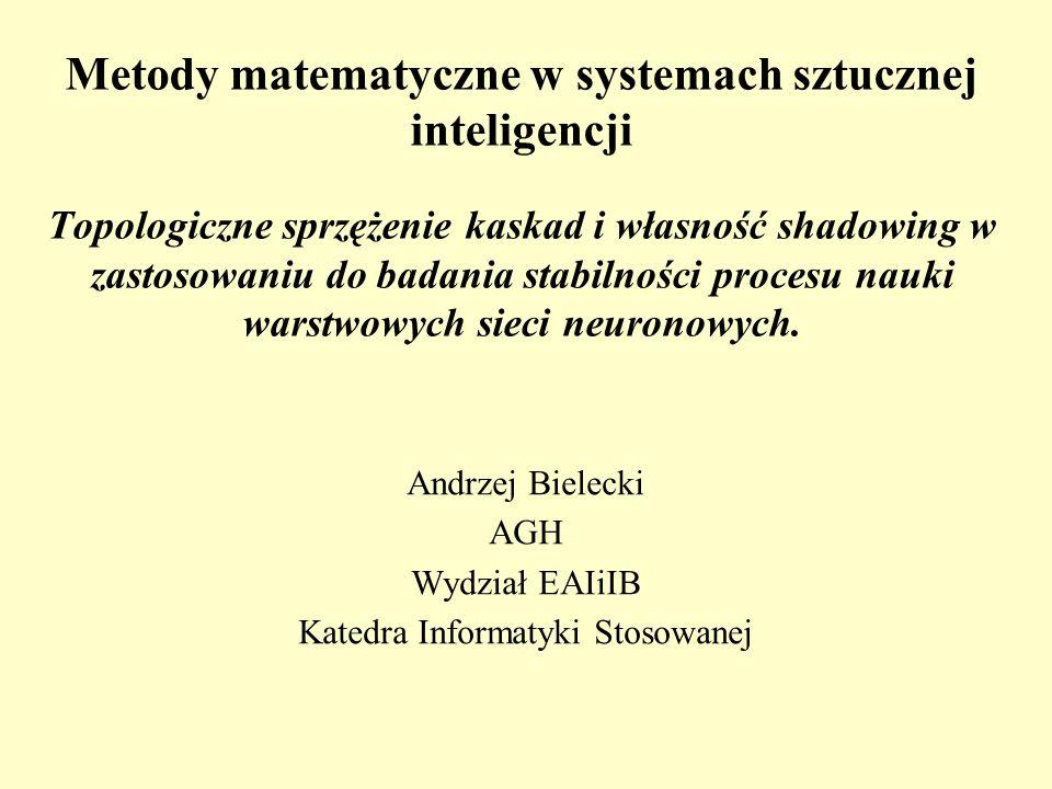 Metody matematyczne w systemach sztucznej inteligencji Topologiczne sprzężenie kaskad i własność shadowing w zastosowaniu do badania stabilności procesu nauki warstwowych sieci neuronowych.