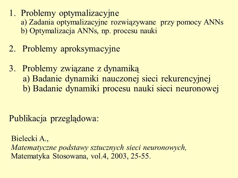 1.Problemy optymalizacyjne a) Zadania optymalizacyjne rozwiązywane przy pomocy ANNs b) Optymalizacja ANNs, np. procesu nauki 2.Problemy aproksymacyjne
