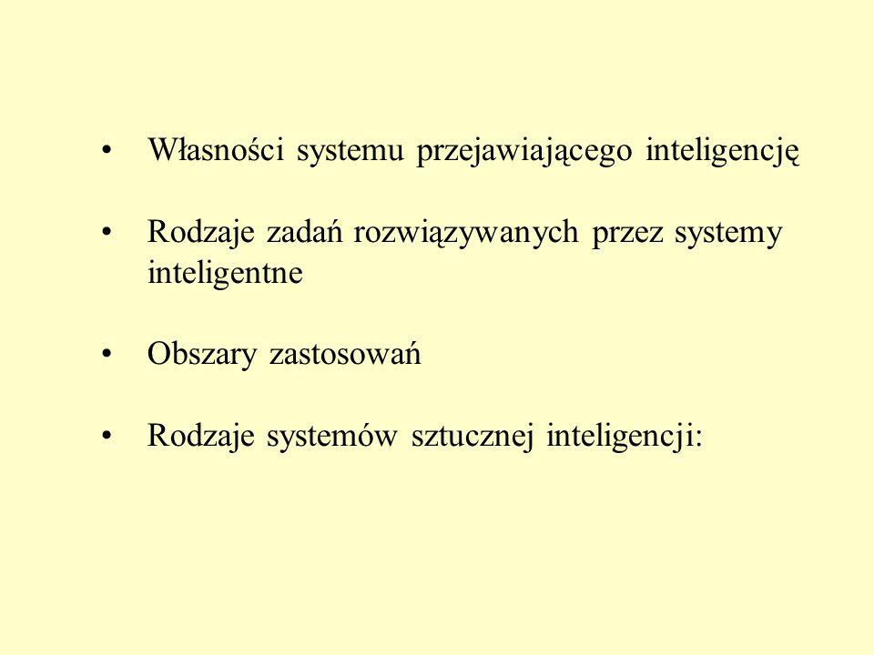 Własności systemu przejawiającego inteligencję Rodzaje zadań rozwiązywanych przez systemy inteligentne Obszary zastosowań Rodzaje systemów sztucznej inteligencji: