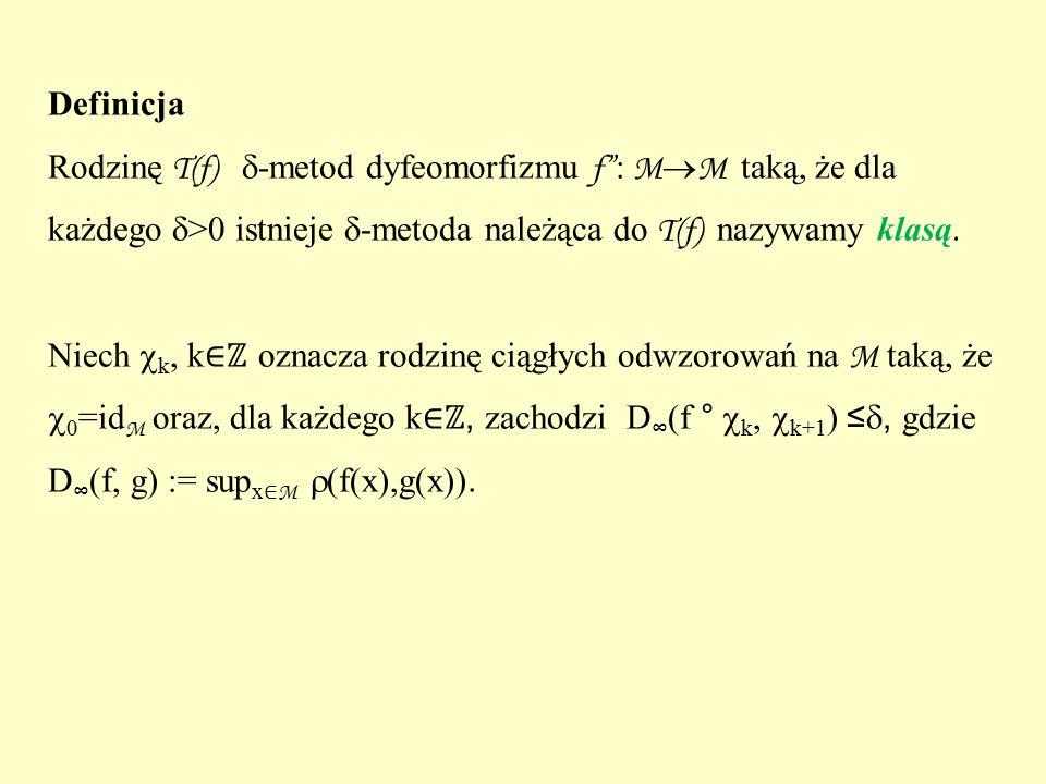 """Definicja Rodzinę T(f)  -metod dyfeomorfizmu f"""" : M  M taką, że dla każdego  >0 istnieje  -metoda należąca do T(f) nazywamy klasą. Niech  k, k ∈ℤ"""