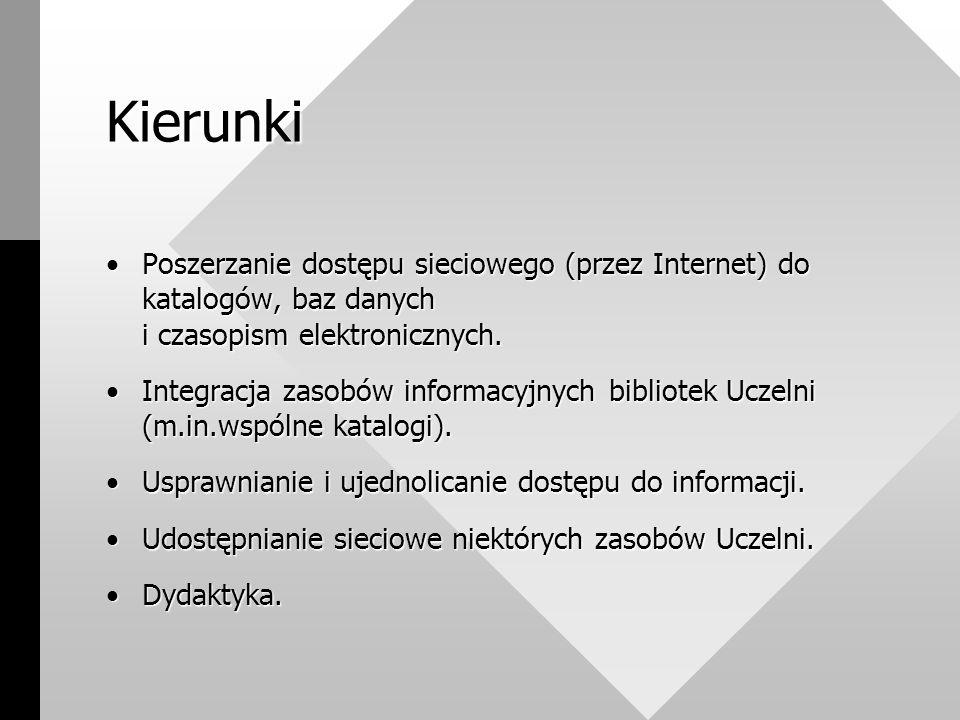 Kierunki Poszerzanie dostępu sieciowego (przez Internet) do katalogów, baz danych i czasopism elektronicznych.Poszerzanie dostępu sieciowego (przez Internet) do katalogów, baz danych i czasopism elektronicznych.