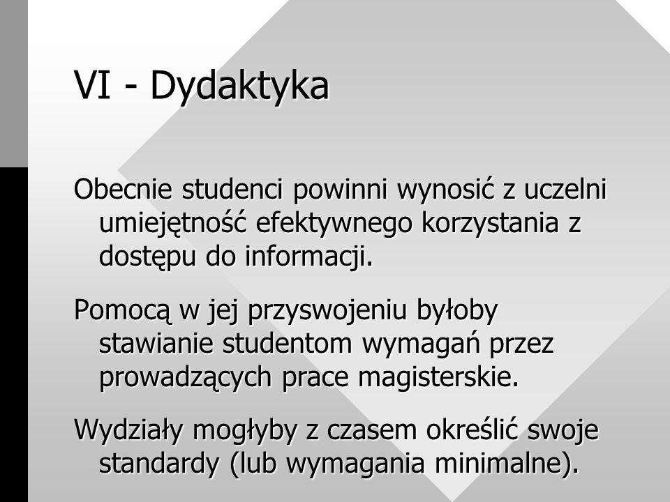 VI - Dydaktyka Obecnie studenci powinni wynosić z uczelni umiejętność efektywnego korzystania z dostępu do informacji.