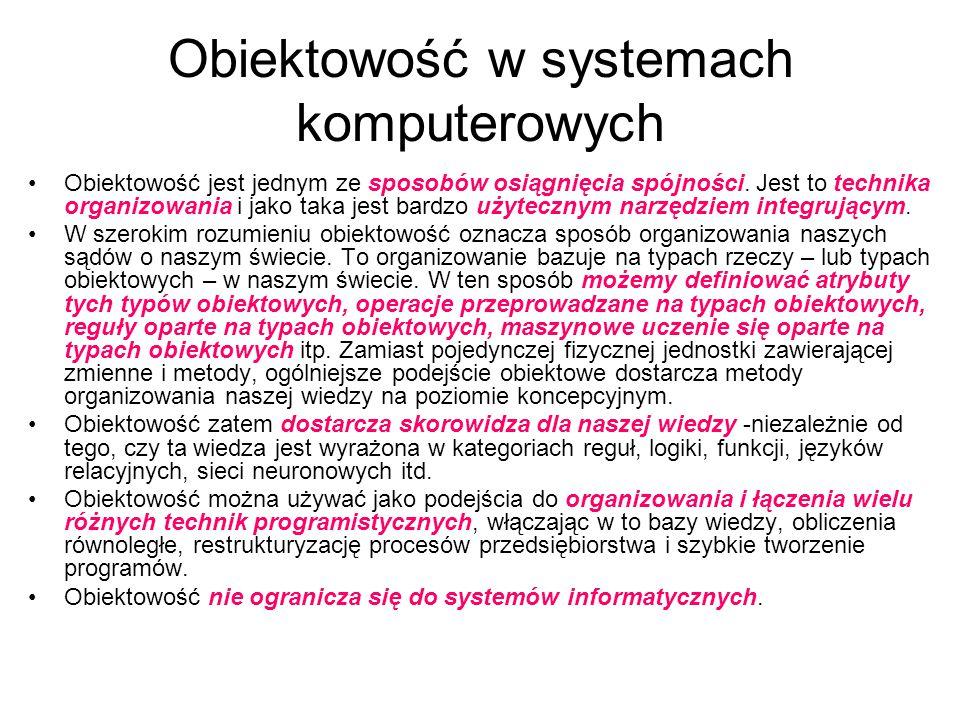Obiektowość w systemach komputerowych Obiektowość jest jednym ze sposobów osiągnięcia spójności. Jest to technika organizowania i jako taka jest bardz
