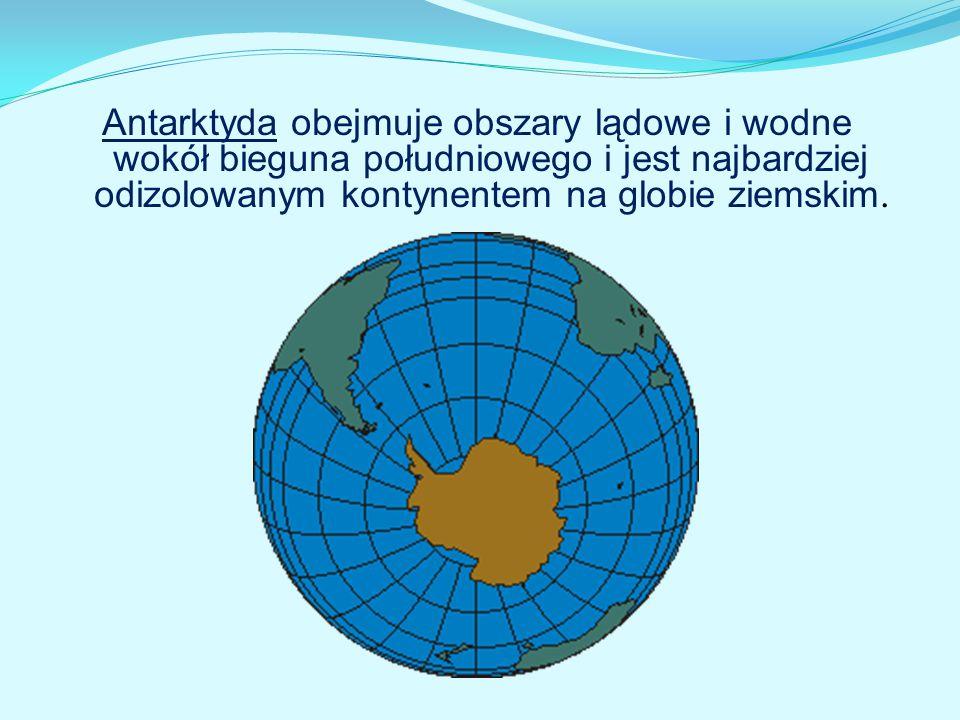 Antarktyda obejmuje obszary lądowe i wodne wokół bieguna południowego i jest najbardziej odizolowanym kontynentem na globie ziemskim.
