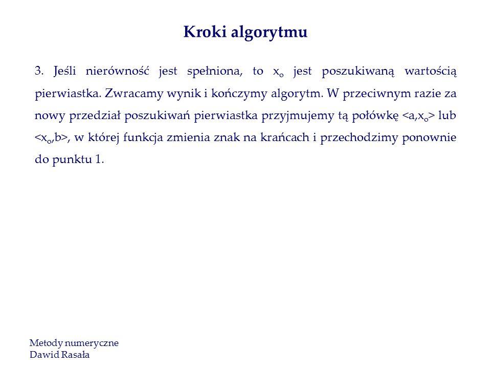 3.Jeśli nierówność jest spełniona, to x o jest poszukiwaną wartością pierwiastka.