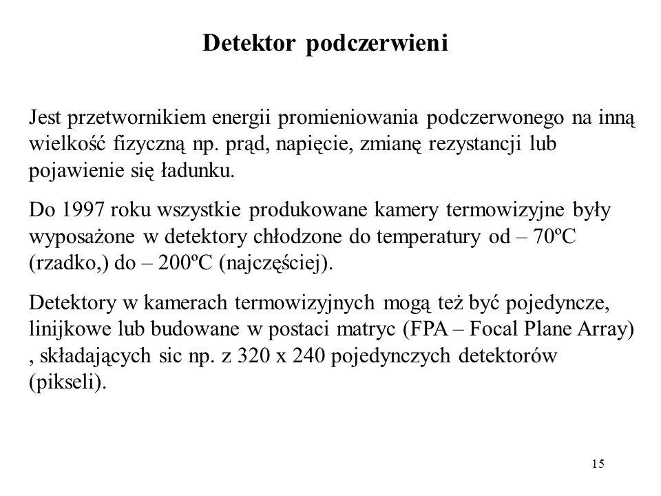 15 Detektor podczerwieni Jest przetwornikiem energii promieniowania podczerwonego na inną wielkość fizyczną np. prąd, napięcie, zmianę rezystancji lub