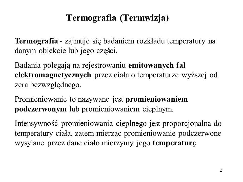 2 Termografia (Termwizja) Termografia - zajmuje się badaniem rozkładu temperatury na danym obiekcie lub jego części. Badania polegają na rejestrowaniu