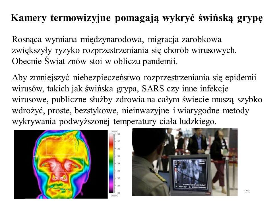 22 Kamery termowizyjne pomagają wykryć świńską grypę Rosnąca wymiana międzynarodowa, migracja zarobkowa zwiększyły ryzyko rozprzestrzeniania się choró