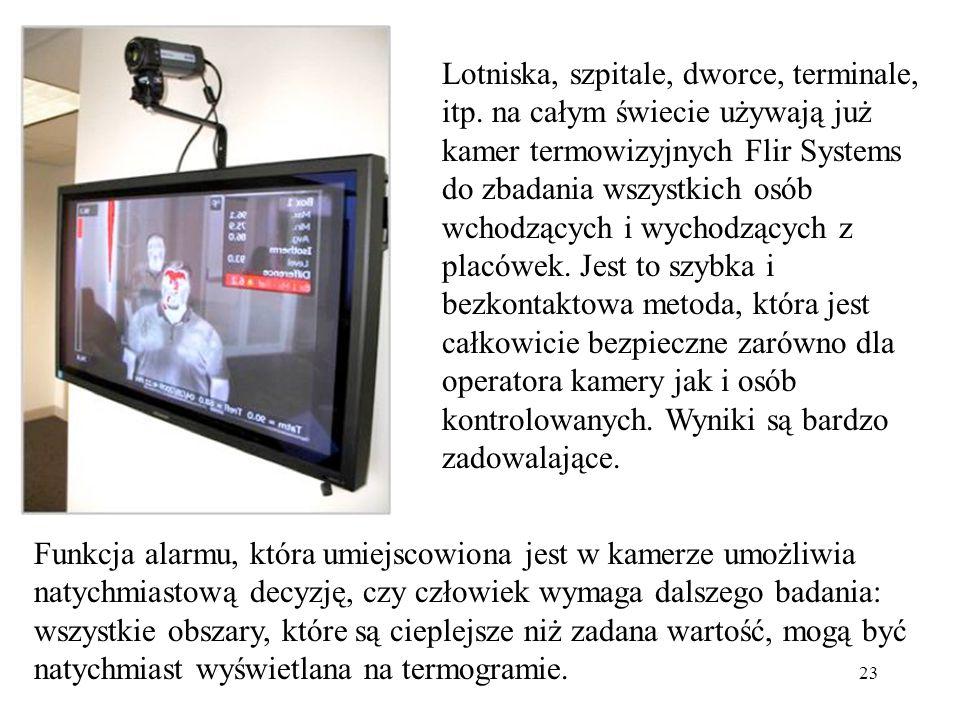 23 Lotniska, szpitale, dworce, terminale, itp. na całym świecie używają już kamer termowizyjnych Flir Systems do zbadania wszystkich osób wchodzących
