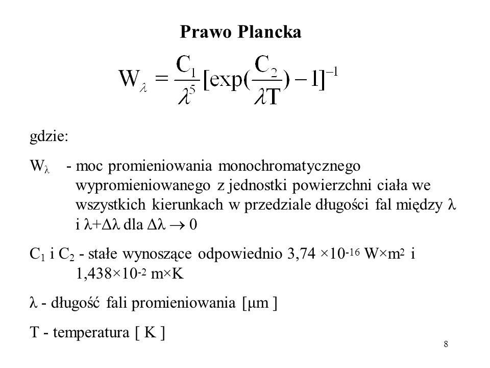 8 Prawo Plancka gdzie: W λ - moc promieniowania monochromatycznego wypromieniowanego z jednostki powierzchni ciała we wszystkich kierunkach w przedzia