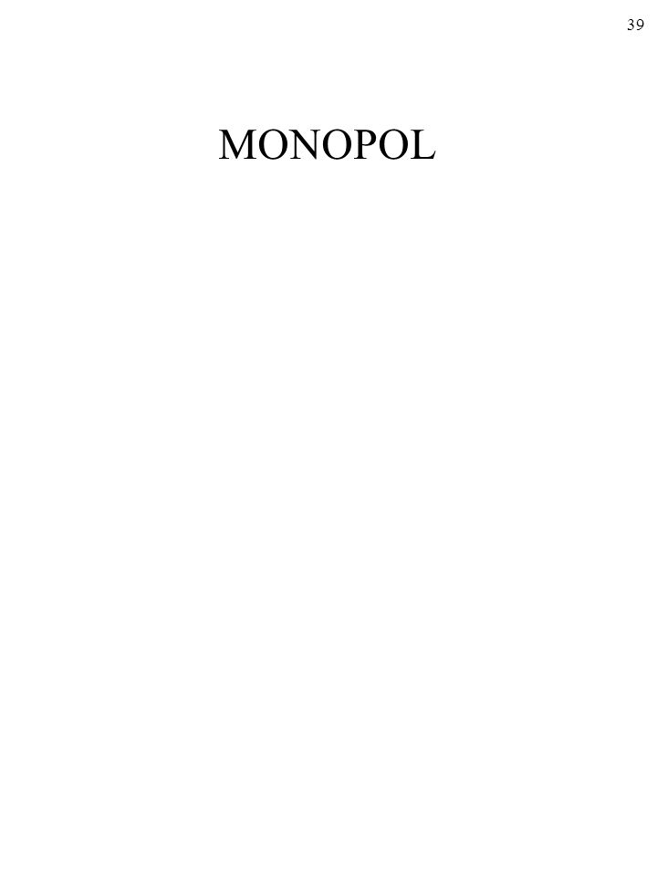 38 Oto standardowa klasyfikacja rodzajów (form) rynku: dwa mo- dele skrajne to KONKURENCJA DOSKONAŁA i MONOPOL Dwa modele pośrednie to KONKURENCJA MONOPOLISTYCZ- NA i OLIGOPOL.