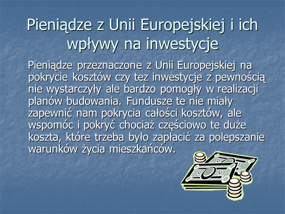 Pieniądze z Unii Europejskiej i ich wpływy na inwestycje Pieniądze przeznaczone z Unii Europejskiej na pokrycie kosztów czy tez inwestycje z pewnością nie wystarczyły ale bardzo pomogły w realizacji planów budowania.