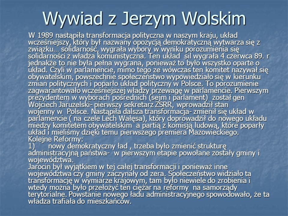 Wywiad z Jerzym Wolskim W 1989 nastąpiła transformacja polityczna w naszym kraju, układ wcześniejszy, który był nazwany opozycją demokratyczną wytwarza się z związku… solidarność, wygrała wybory w wyniku porozumienia się solidarności z władza komunistyczna.