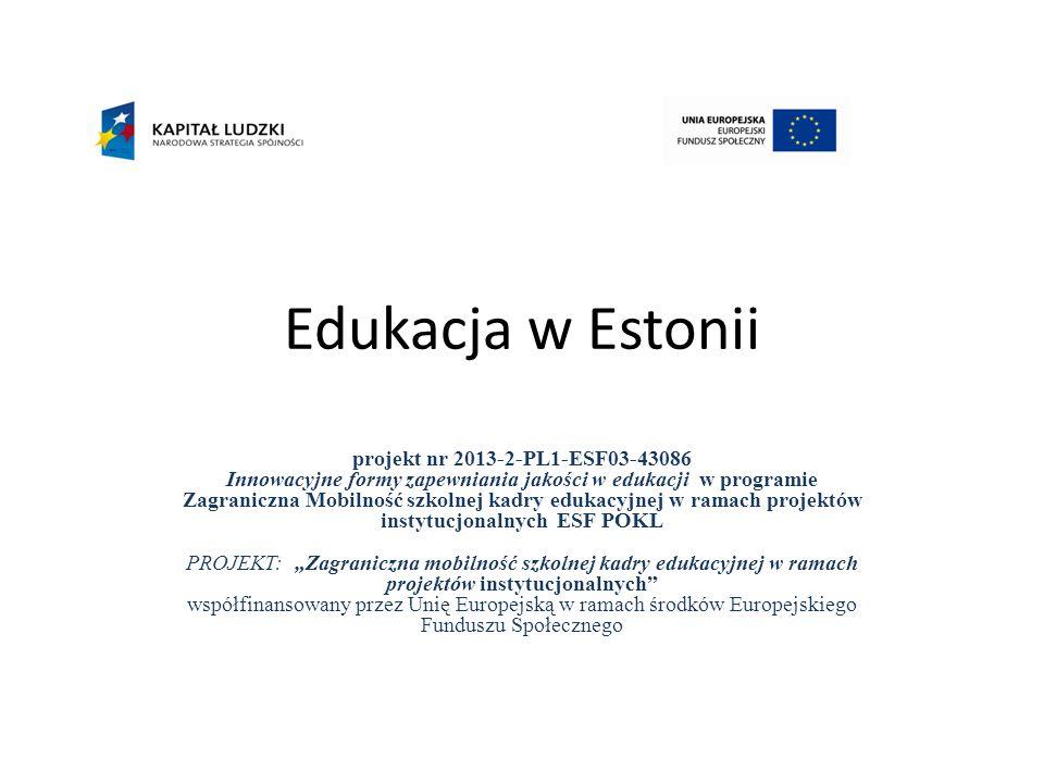 """Edukacja w Estonii projekt nr 2013-2-PL1-ESF03-43086 Innowacyjne formy zapewniania jakości w edukacji w programie Zagraniczna Mobilność szkolnej kadry edukacyjnej w ramach projektów instytucjonalnych ESF POKL PROJEKT: """"Zagraniczna mobilność szkolnej kadry edukacyjnej w ramach projektów instytucjonalnych współfinansowany przez Unię Europejską w ramach środków Europejskiego Funduszu Społecznego"""