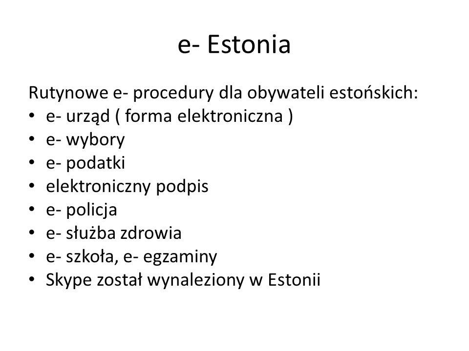 e- Estonia Rutynowe e- procedury dla obywateli estońskich: e- urząd ( forma elektroniczna ) e- wybory e- podatki elektroniczny podpis e- policja e- służba zdrowia e- szkoła, e- egzaminy Skype został wynaleziony w Estonii