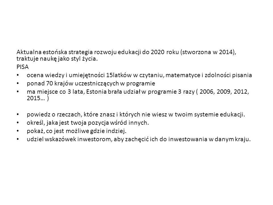 Aktualna estońska strategia rozwoju edukacji do 2020 roku (stworzona w 2014), traktuje naukę jako styl życia.