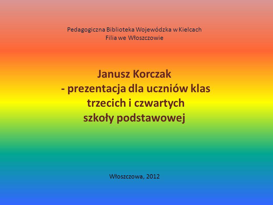 Do prezentacji wykorzystano utwory Janusza Korczaka, a także: 1.Mortkowicz-Olczakowa H., Janusz Korczak, Warszawa 1973.