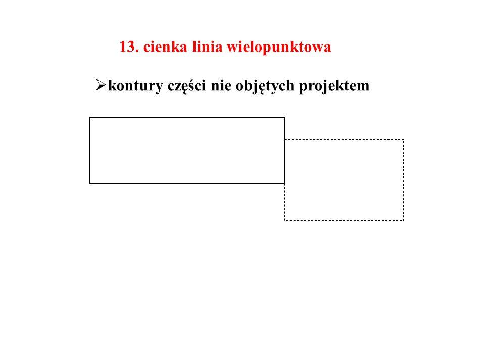 13. cienka linia wielopunktowa  kontury części nie objętych projektem