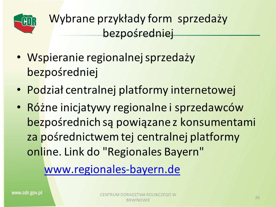Wybrane przykłady form sprzedaży bezpośredniej Wspieranie regionalnej sprzedaży bezpośredniej Podział centralnej platformy internetowej Różne inicjaty