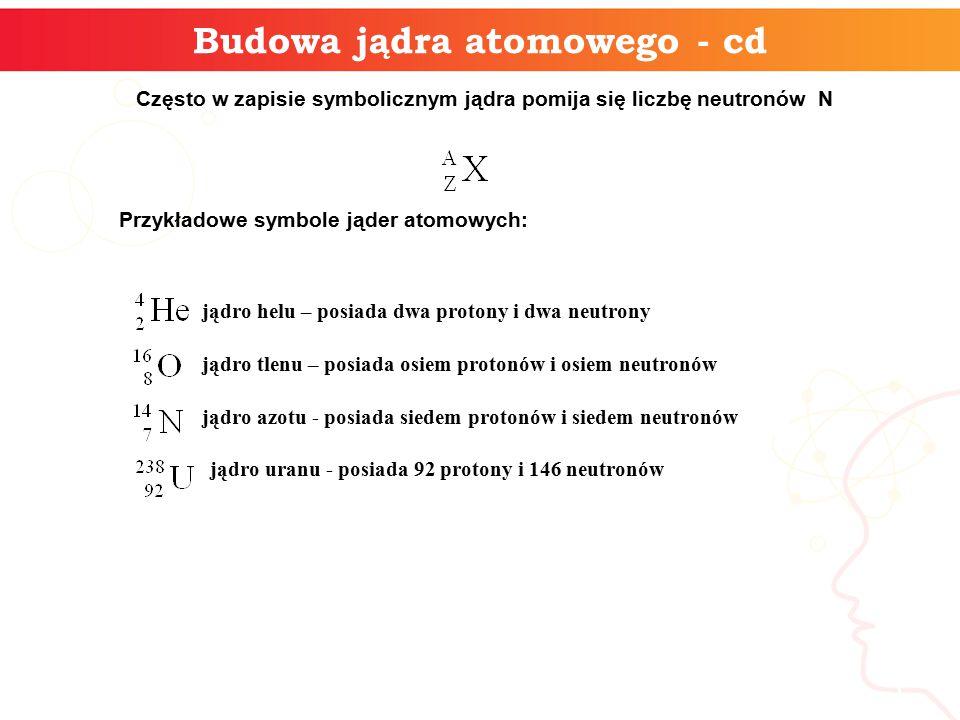 Często w zapisie symbolicznym jądra pomija się liczbę neutronów N informatyka + 5 Budowa jądra atomowego - cd Przykładowe symbole jąder atomowych: jądro helu – posiada dwa protony i dwa neutrony jądro tlenu – posiada osiem protonów i osiem neutronów jądro azotu - posiada siedem protonów i siedem neutronów jądro uranu - posiada 92 protony i 146 neutronów