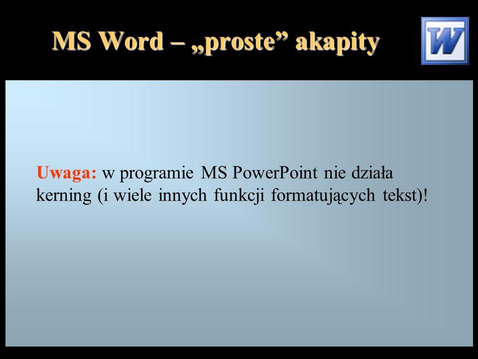 """MS Word – """"proste akapity Uwaga: w programie MS PowerPoint nie działa kerning (i wiele innych funkcji formatujących tekst)!"""
