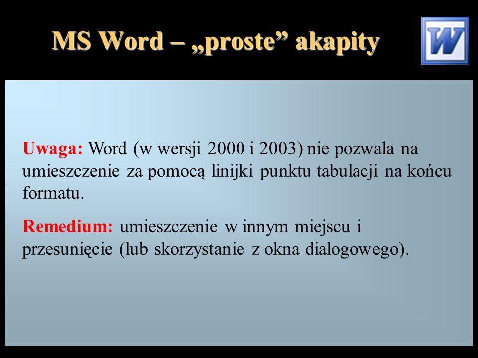 """MS Word – """"proste akapity Uwaga: Word (w wersji 2000 i 2003) nie pozwala na umieszczenie za pomocą linijki punktu tabulacji na końcu formatu."""