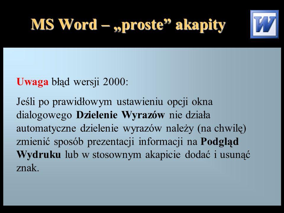 """MS Word – """"proste akapity Uwaga błąd wersji 2000: Jeśli po prawidłowym ustawieniu opcji okna dialogowego Dzielenie Wyrazów nie działa automatyczne dzielenie wyrazów należy (na chwilę) zmienić sposób prezentacji informacji na Podgląd Wydruku lub w stosownym akapicie dodać i usunąć znak."""
