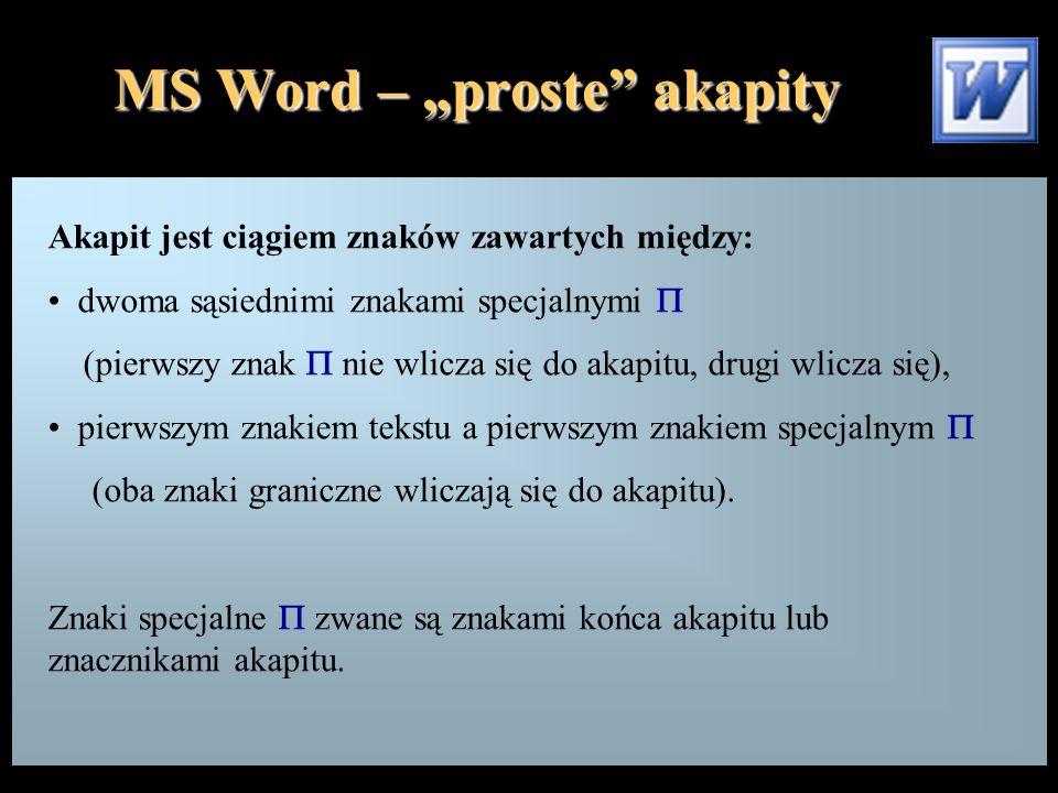 """MS Word – """"proste akapity Akapit jest ciągiem znaków zawartych między: dwoma sąsiednimi znakami specjalnymi  (pierwszy znak  nie wlicza się do akapitu, drugi wlicza się), pierwszym znakiem tekstu a pierwszym znakiem specjalnym  (oba znaki graniczne wliczają się do akapitu)."""
