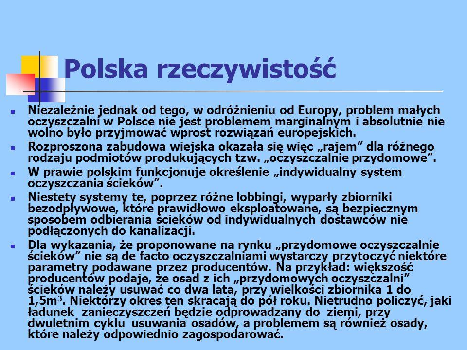 Polska rzeczywistość Niezależnie jednak od tego, w odróżnieniu od Europy, problem małych oczyszczalni w Polsce nie jest problemem marginalnym i absolutnie nie wolno było przyjmować wprost rozwiązań europejskich.