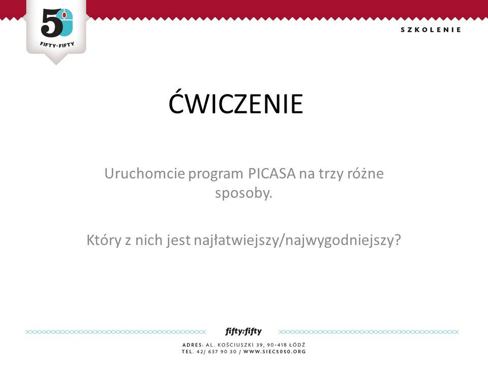 ĆWICZENIE Uruchomcie program PICASA na trzy różne sposoby.