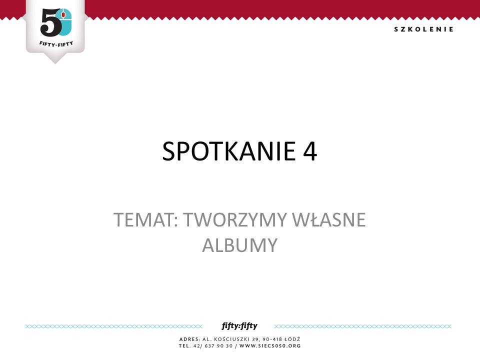 SPOTKANIE 4 TEMAT: TWORZYMY WŁASNE ALBUMY