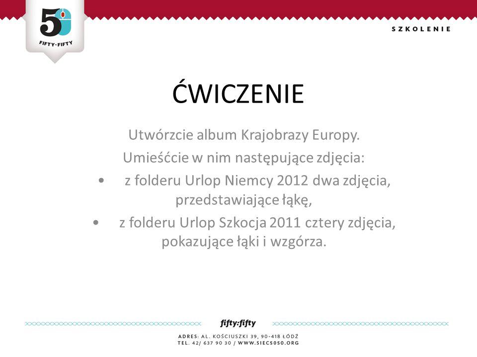 ĆWICZENIE Utwórzcie album Krajobrazy Europy.