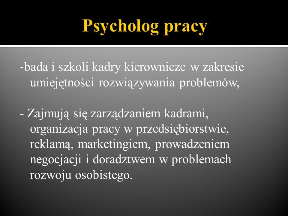 - bada i szkoli kadry kierownicze w zakresie umiejętności rozwiązywania problemów, - Zajmują się zarządzaniem kadrami, organizacja pracy w przedsiębio