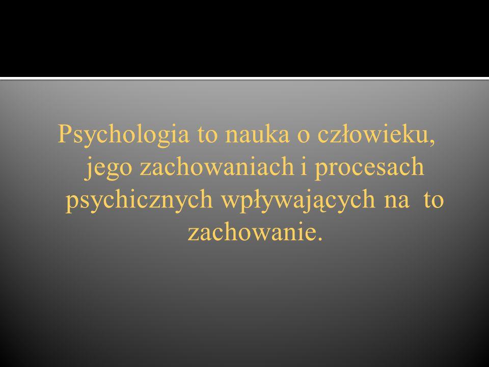 Psychologia to nauka o człowieku, jego zachowaniach i procesach psychicznych wpływających na to zachowanie.
