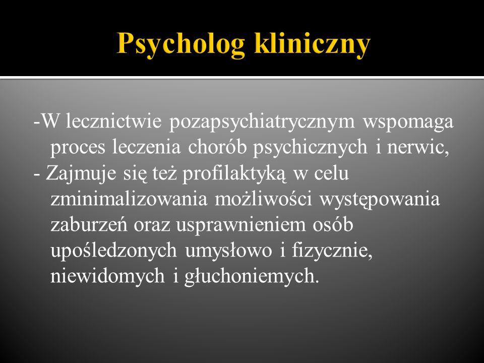 -W lecznictwie pozapsychiatrycznym wspomaga proces leczenia chorób psychicznych i nerwic, - Zajmuje się też profilaktyką w celu zminimalizowania możliwości występowania zaburzeń oraz usprawnieniem osób upośledzonych umysłowo i fizycznie, niewidomych i głuchoniemych.
