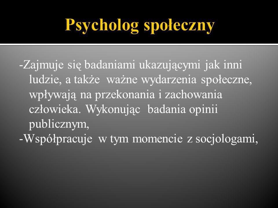 -Zajmuje się badaniami ukazującymi jak inni ludzie, a także ważne wydarzenia społeczne, wpływają na przekonania i zachowania człowieka. Wykonując bada