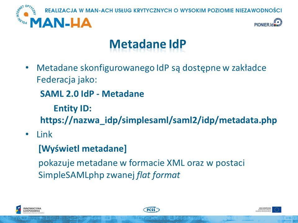 Metadane skonfigurowanego IdP są dostępne w zakładce Federacja jako: SAML 2.0 IdP - Metadane Entity ID: https://nazwa_idp/simplesaml/saml2/idp/metadat