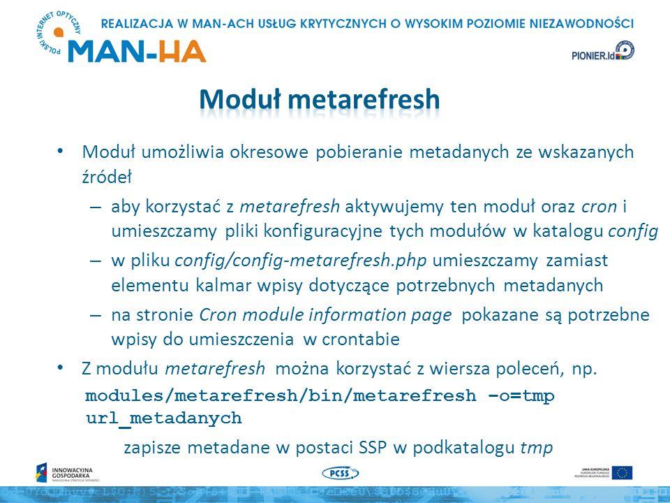 Moduł umożliwia okresowe pobieranie metadanych ze wskazanych źródeł – aby korzystać z metarefresh aktywujemy ten moduł oraz cron i umieszczamy pliki k