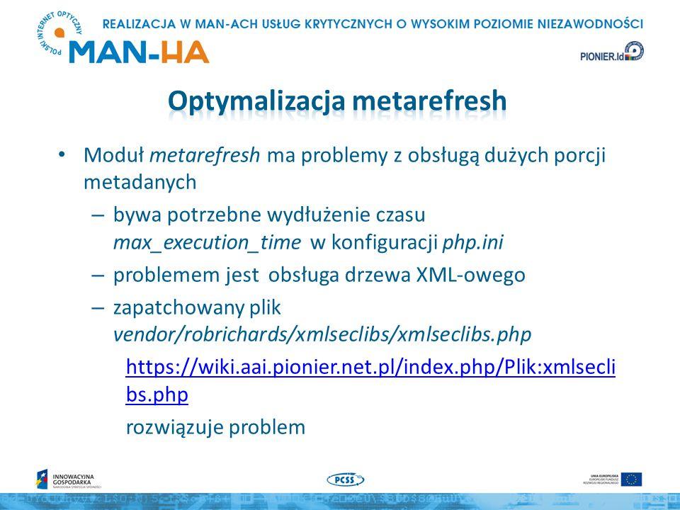 Moduł metarefresh ma problemy z obsługą dużych porcji metadanych – bywa potrzebne wydłużenie czasu max_execution_time w konfiguracji php.ini – problem