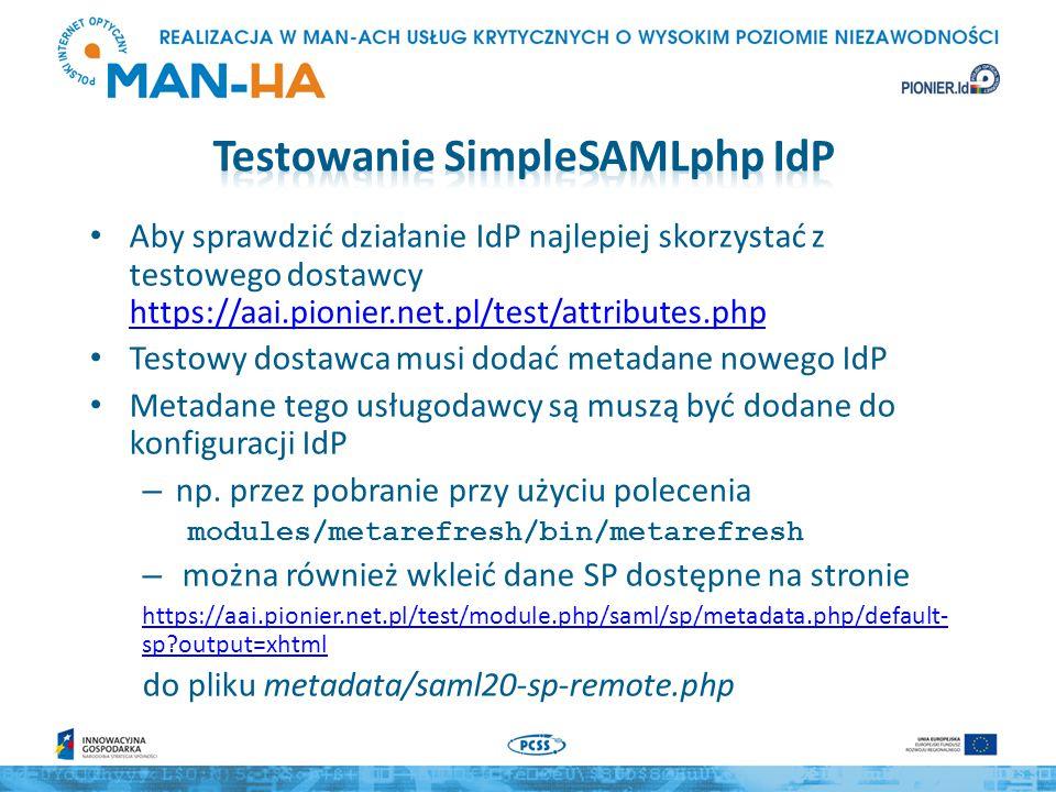 Aby sprawdzić działanie IdP najlepiej skorzystać z testowego dostawcy https://aai.pionier.net.pl/test/attributes.php https://aai.pionier.net.pl/test/a
