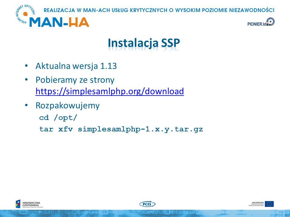 Aktualna wersja 1.13 Pobieramy ze strony https://simplesamlphp.org/download https://simplesamlphp.org/download Rozpakowujemy cd /opt/ tar xfv simplesa