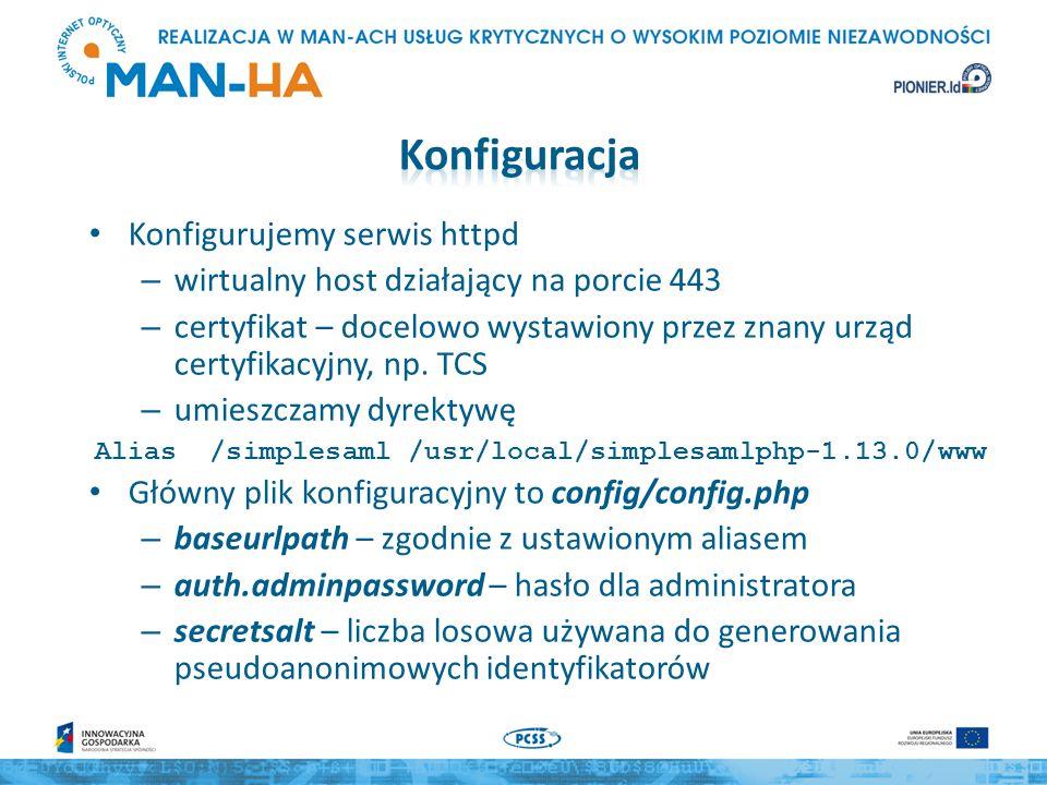 Główny plik konfiguracyjny to config/config.php – technicalcontact_name – nazwa administratora (pojawi się w metadanych) – technicalcontact_email – email administratora (pojawi się w metadanych) – timezone – Europe/Warsaw – opcje związane z tworzeniem logów: logging.level – na czas testów najlepiej DEBUG logging.handler – zalecamy file debug – na czas testów true katalog log musi mieć uprawnienia zapisu przez proces httpd – metadata.sources – gdzie SSP szuka metadanych